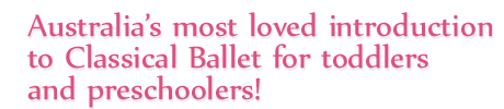 Australia's most loved preschool ballet program